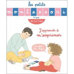 Les petits Montessori - J'apprends à m'exprimer