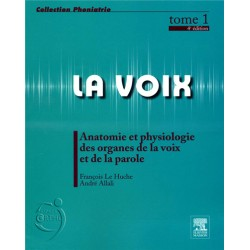 La voix Tome 1 - Anatomie et physiologie des organes de la voix et de la parole