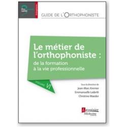 Guide de l'orthophoniste - Volume 6 - Le métier de l'orthophoniste : de la forma