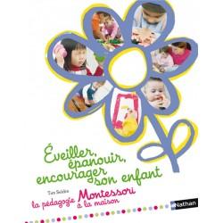 Éveiller, épanouir, encourager son enfant - Pédagogie Montessori à la maison