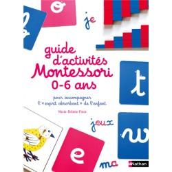 Le guide des activités Montessori de 0 à 6 ans