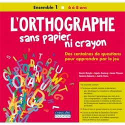 L'orthographe sans papier ni crayon - Ensemble 1 : 6 à 8 ans