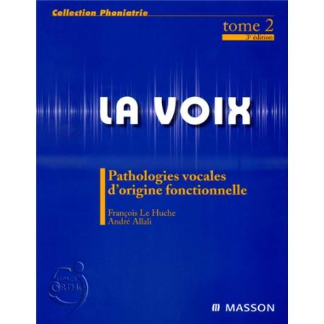 La voix Tome 2 - Pathologies vocales d'origine fonctionnelle - 4ème édition