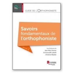 Guide de l'orthophoniste - Volume 1 - Savoirs fondamentaux de l'orthophoniste