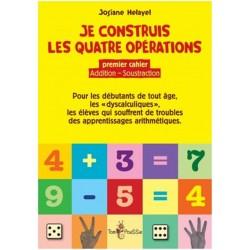 Je construis les quatre opérations - Premier cahier: addition et soustraction
